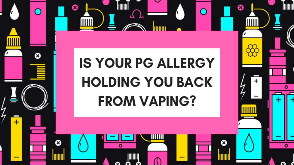 Is Your PG Allergy Holding You Back From Vaping?