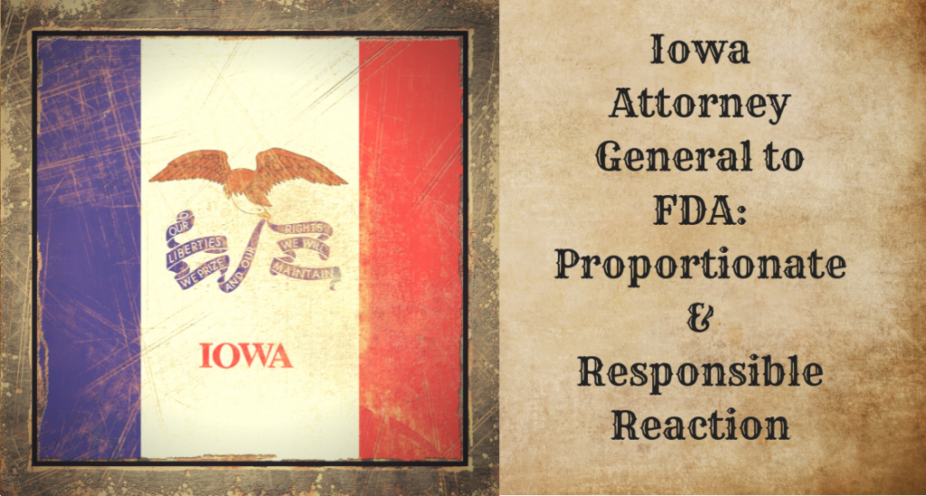 Iowa Attorney General to FDA: Proportionate & Responsible Reaction